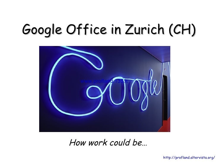 Google Office in Zurich (CH) How work could be… www.profland.135.it