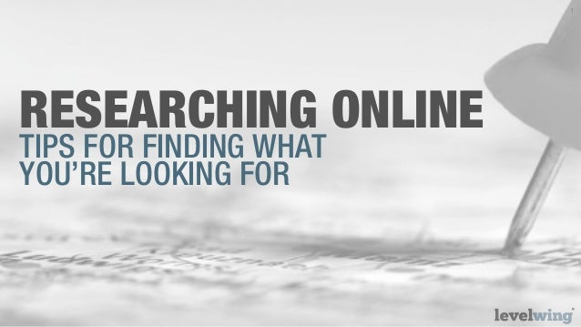 1RESEARCHING ONLINETIPS FOR FINDING WHATYOU'RE LOOKING FOR