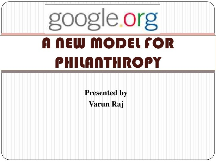 Presented by<br />Varun Raj<br />A NEW MODEL FOR PHILANTHROPY<br />