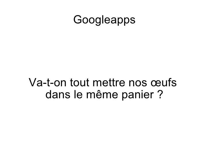 Googleapps Va-t-on tout mettre nos œufs  dans le même panier?