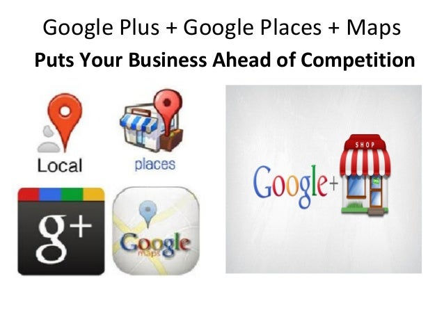 Google Plus + Google Places + MapsPuts Your Business Ahead of Competition