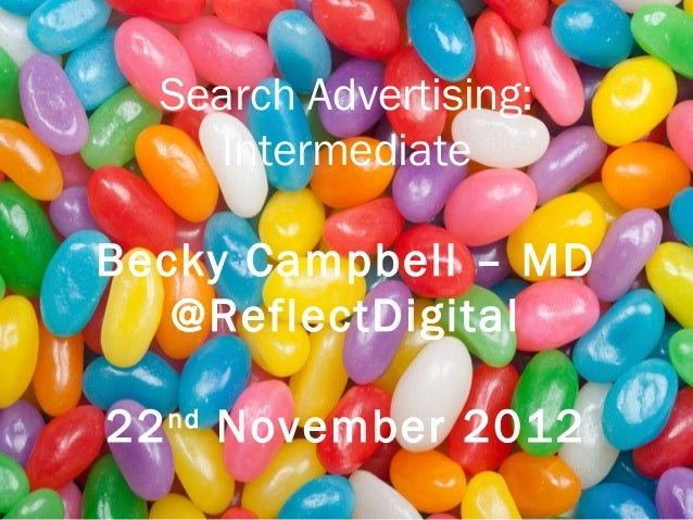 Search Advertising:    IntermediateBecky Campbell – MD   @ReflectDigital22 nd November 2012