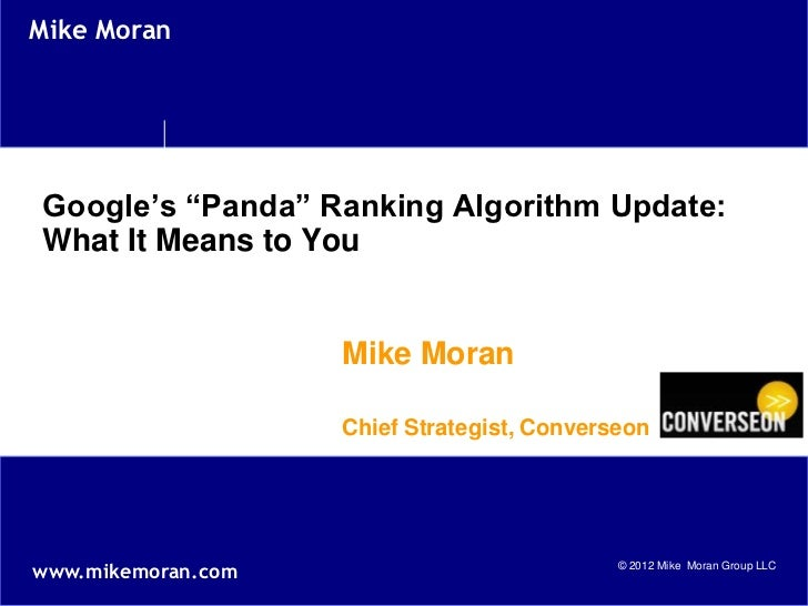 "Mike MoranGoogle's ""Panda"" Ranking Algorithm Update:What It Means to You                    Mike Moran                    ..."