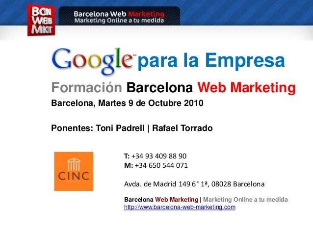 para la Empresa<br />FormaciónBarcelonaWeb Marketing<br />Barcelona, Martes 9 de Octubre 2010<br />Ponentes: Toni Padrell ...