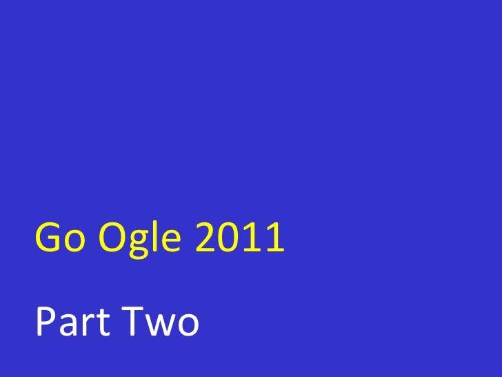 Go Ogle 2011 Part Two