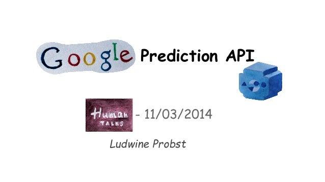 Prediction API - 11/03/2014 Ludwine Probst