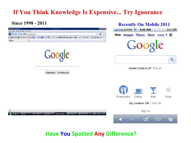 If You Think Knowledge Is Expensive... Try Ignorance Since 1998 - 2011 Recently On Mobile 2011 Have  You  Spotted  Any  Di...