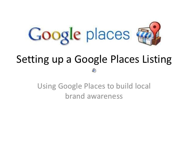 Setting up a Google Places Listing<br />Using Google Places to build local brand awareness<br />