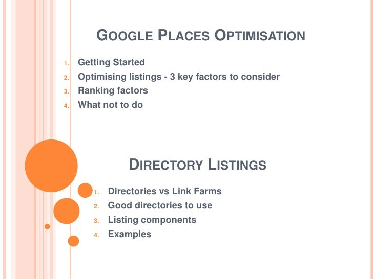 GOOGLE PLACES OPTIMISATION1.   Getting Started2.   Optimising listings - 3 key factors to consider3.   Ranking factors4.  ...