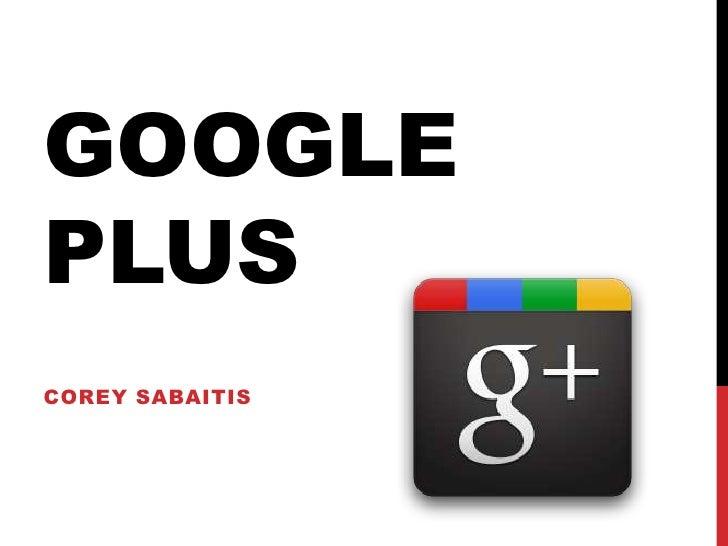 Google Plus <br />Corey Sabaitis <br />
