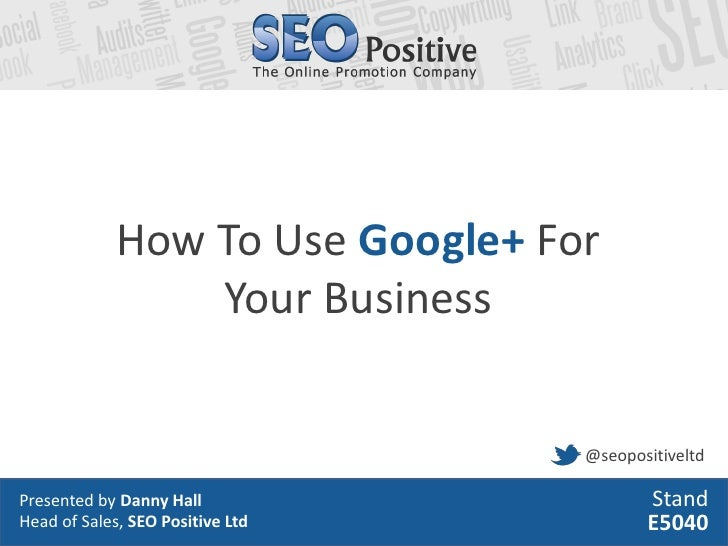 How To Use Google+ For                 Your Business                                  @seopositiveltdPresented by Danny Ha...
