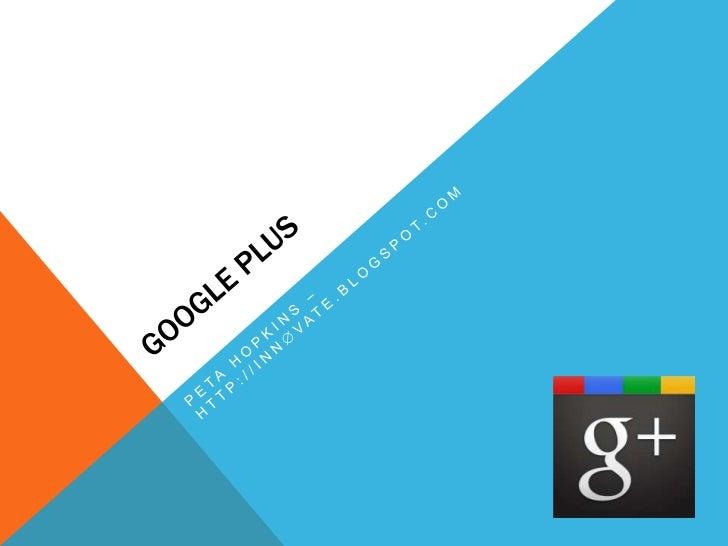 Google Plus<br />Peta Hopkins – http://innvate.blogspot.com<br />