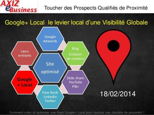 Comment créer et optimiser une Page Google+ Local pour toucher une clientèle de proximité ? Toucher des Prospects Qualifié...