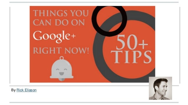 Google Plus Tips, Tricks and Basics 2014