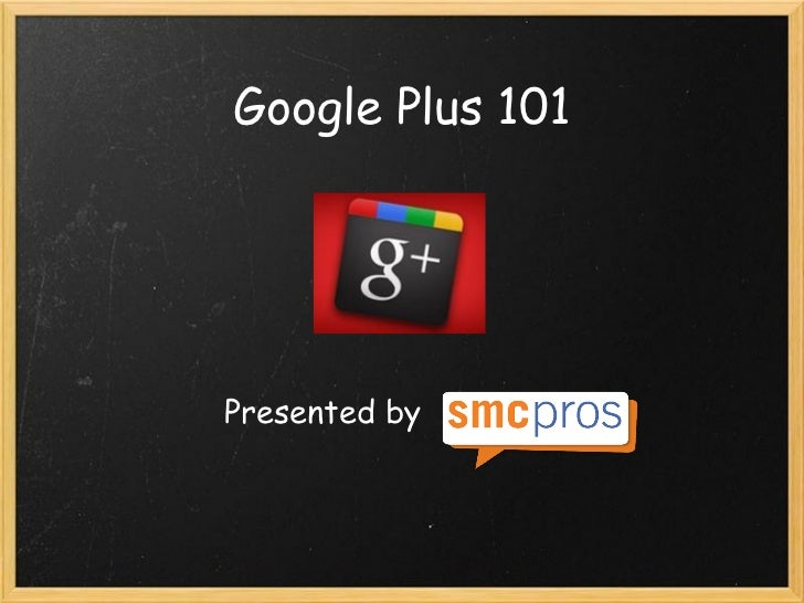 Google Plus 101Presented by