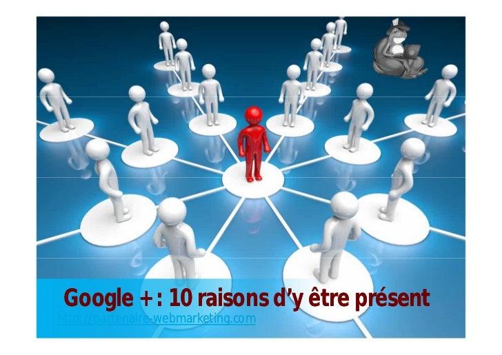 Google + : 10 raisons d'y être présenthttp://partenaire-webmarketing.com