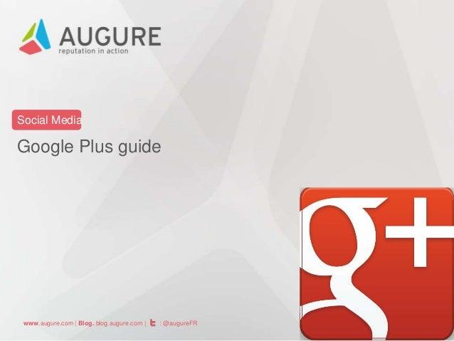 Social Media  Google Plus guide  www.augure.com | Blog. blog.augure.com |  : @augureFR
