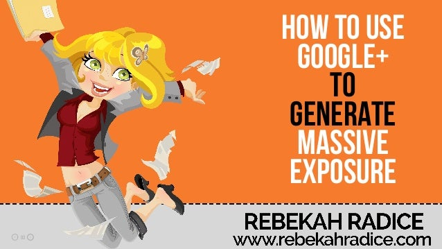How to Use Google Plus to Generate Massive Online Exposure