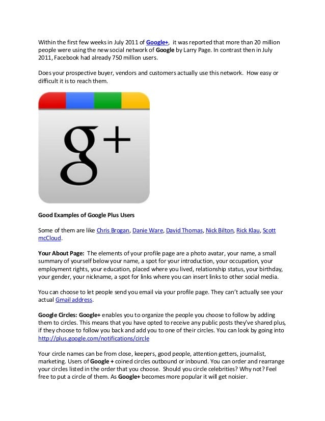 Within the first few weeks in July 2011 of Google+, it was reported that more than 20 millionpeople were using the new soc...