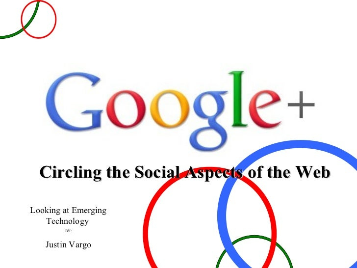 Circling the Social Aspects of the Web Looking at Emerging Technology  BY: Justin Vargo