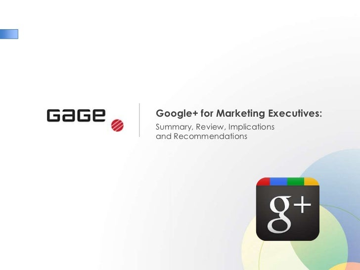 Google+ for Marketing Executives:<br />Summary, Review, Implications and Recommendations<br />