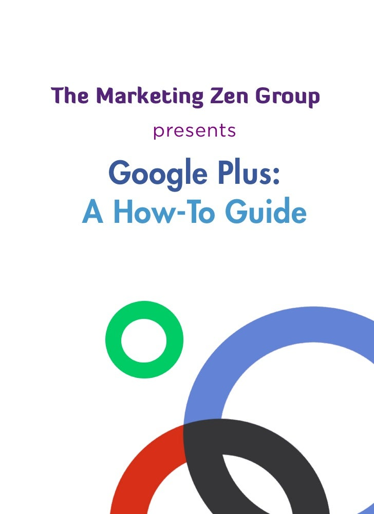 The Marketing Zen Group        presents    Google Plus:  A How-To Guide