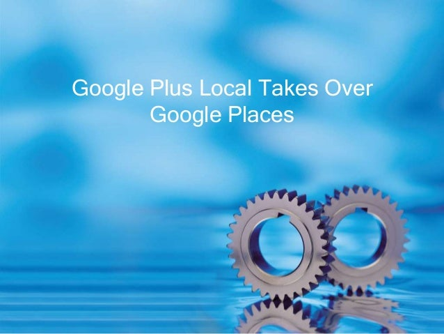 Google Plus Local Takes Over       Google Places