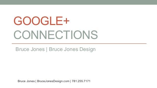 GOOGLE+ CONNECTIONS Bruce Jones | Bruce Jones Design Bruce Jones | BruceJonesDesign.com | 781.255.7171