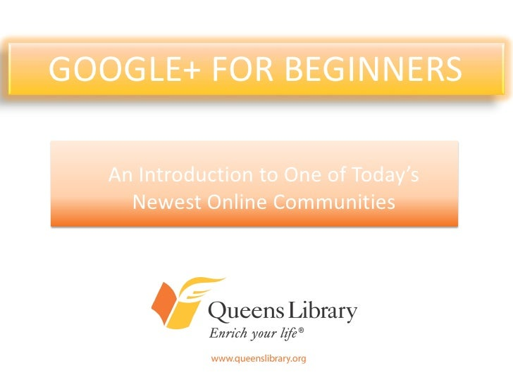 GOOGLE+ FOR BEGINNERS   An Introduction to One of Today's     Newest Online Communities