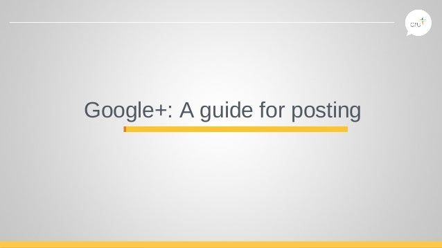 Google+: A guide for posting