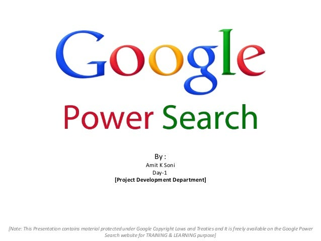 By : Amit K Soni Day-1 [Project Development Department] [Note: This Presentation contains material protected under Google ...