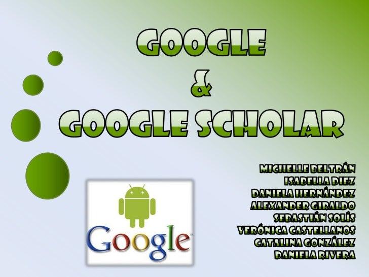 Google<br />& <br />Google scholar<br />Michelle Beltrán<br />Isabella diez<br />Daniela Hernández<br />Alexander Giraldo<...