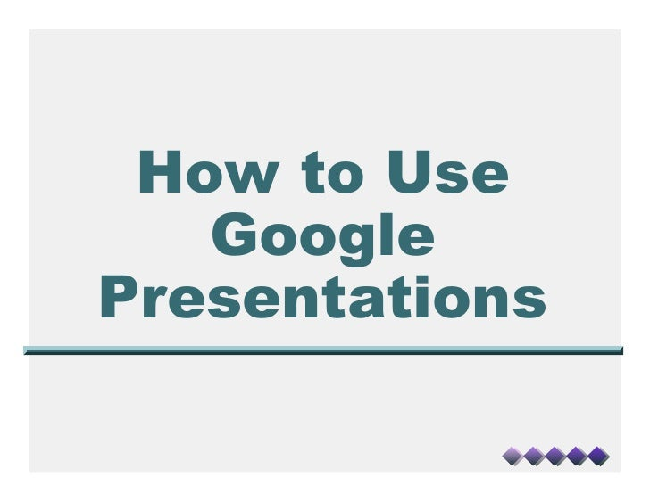 How to Use    Google Presentations
