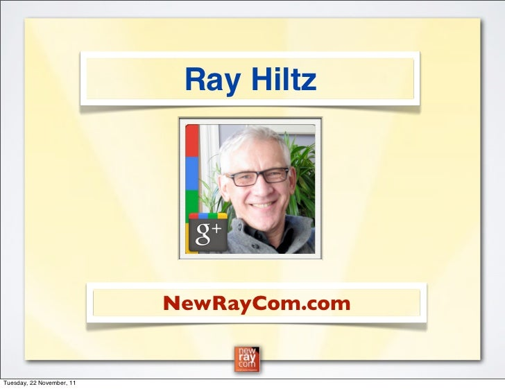 Ray Hiltz                           NewRayCom.comTuesday, 22 November, 11