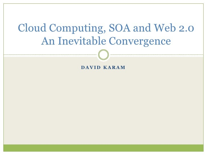 Cloud Computing, SOA and Web 2.0, an inevitable convergence