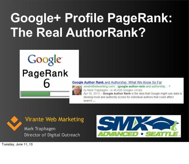 Virante Web MarketingMark TraphagenDirector of Digital OutreachGoogle+ Profile PageRank:The Real AuthorRank?Tuesday, June ...