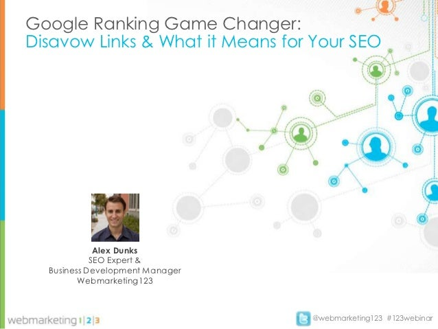Google Ranking Game Changer:Disavow Links & What it Means for Your SEO             Alex Dunks            SEO Expert &  Bus...
