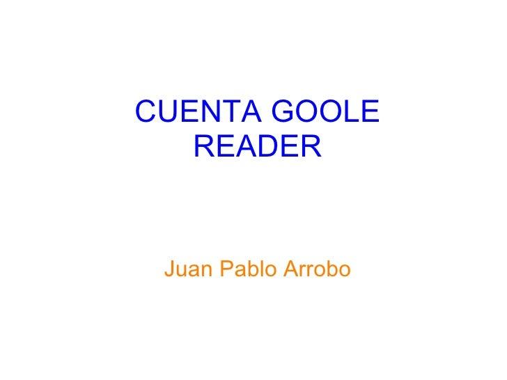 CUENTA GOOLE READER Juan Pablo Arrobo