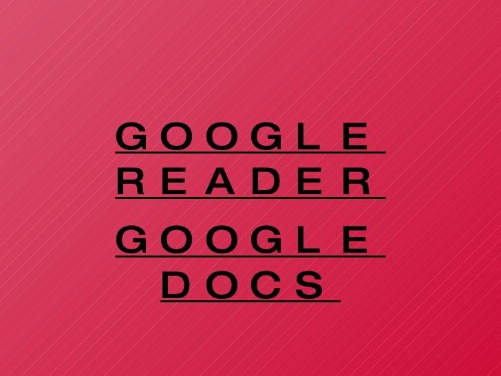 GOOGLE READER GOOGLE DOCS