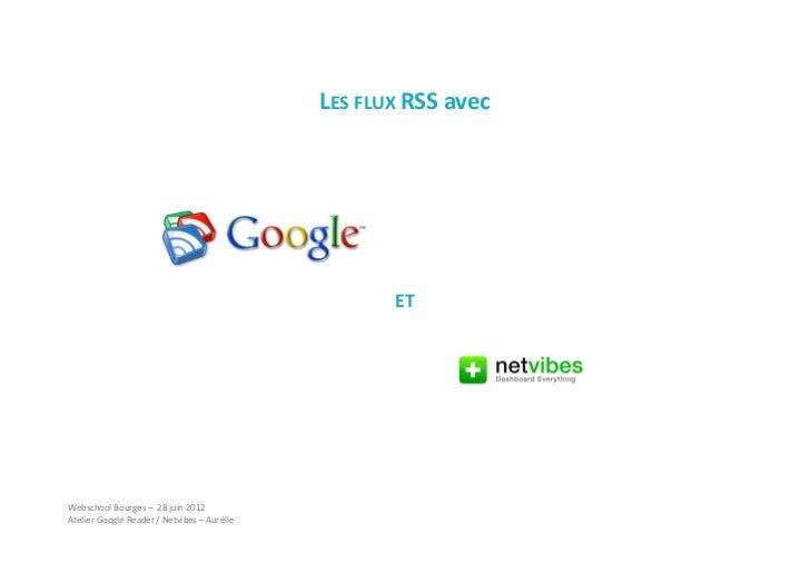 LES FLUX RSS avec                                                    ETWebschool Bourges – 28 juin 2012Atelier Google Read...