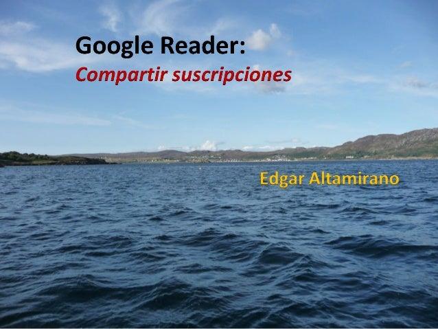 Google reader: compartir suscripciones