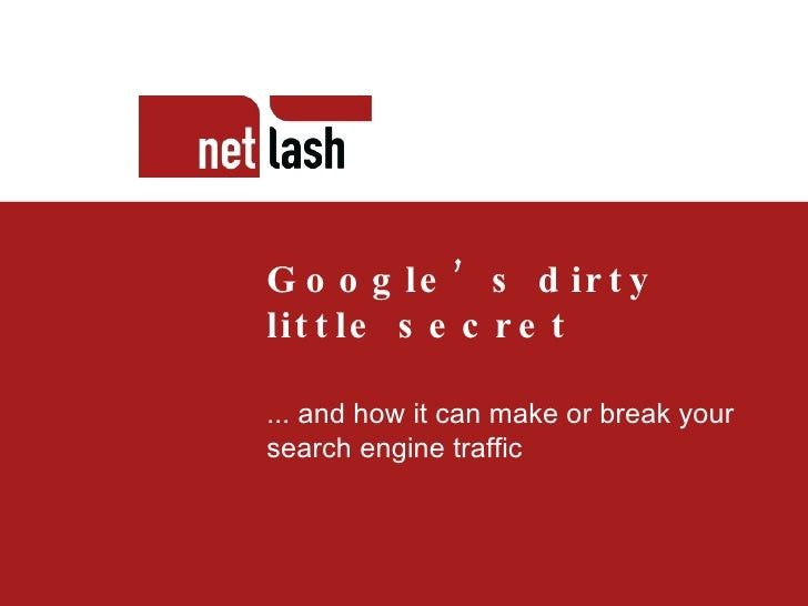 Titel tekst Beschrijving slide Google's dirty little secret ... and how it can make or break your search engine traffic