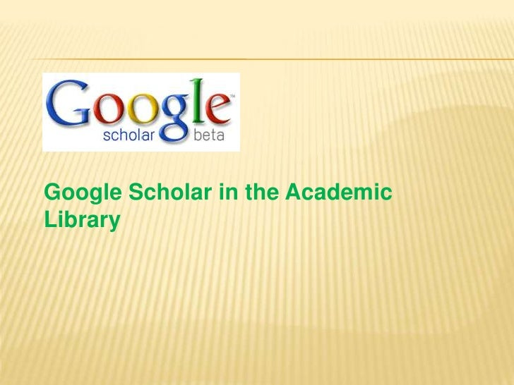 Google Scholar in the Academic Library<br />
