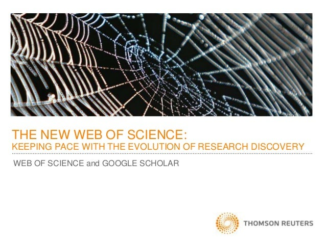 WEB OF SCIENCE and GOOGLE SCHOLAR THE NEW WEB OF SCIENCE: KEEPING PACE WITH THE EVOLUTION OF RESEARCH DISCOVERY