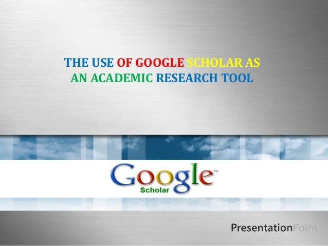 THE USE OF GOOGLE SCHOLAR AS AN ACADEMIC RESEARCH TOOL