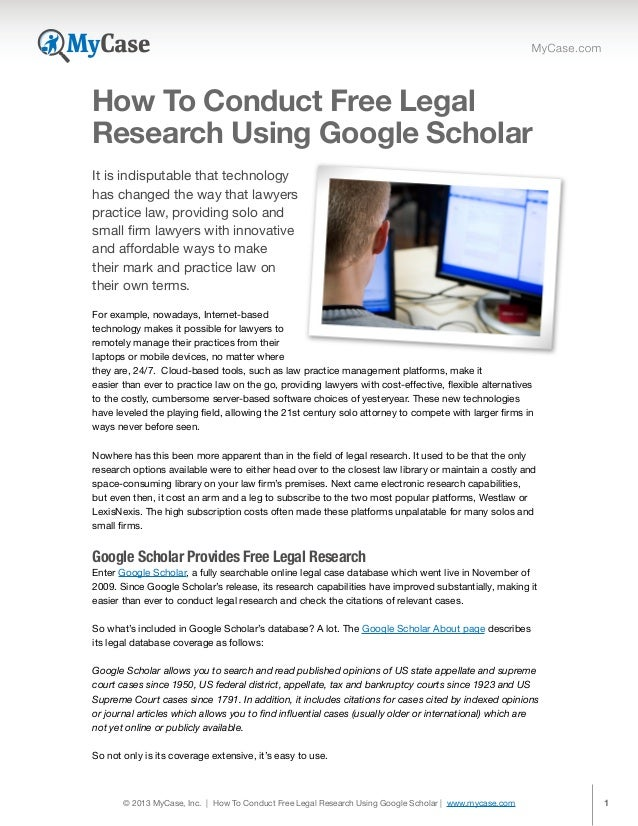 © 2013 MyCase, Inc. | How To Conduct Free Legal Research Using Google Scholar | www.mycase.com 1 It is indisputable that t...