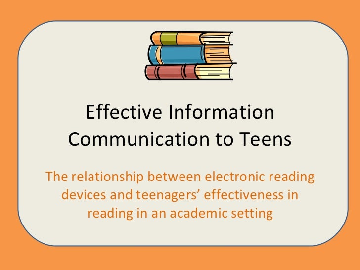 Effective Information Communication to Teens The relationship between electronic reading devices and teenagers' effectiven...