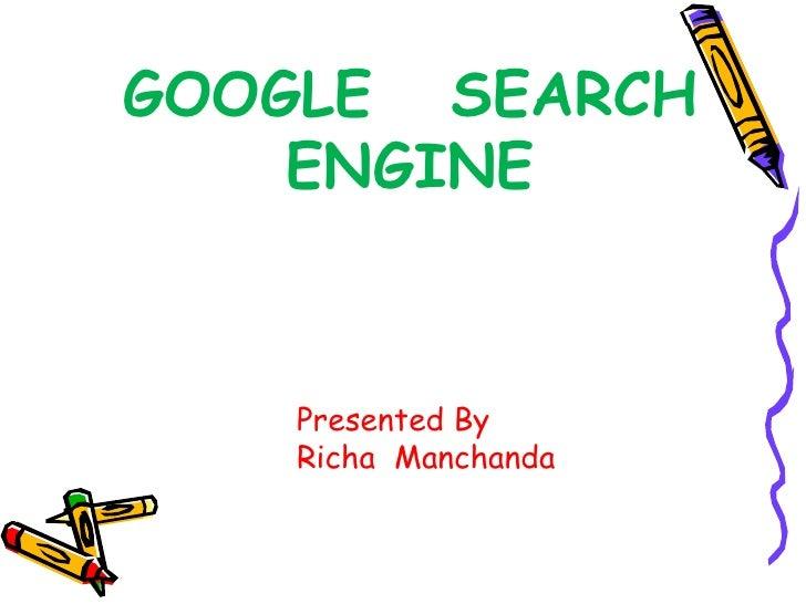 GOOGLE  SEARCH ENGINE Presented By Richa  Manchanda