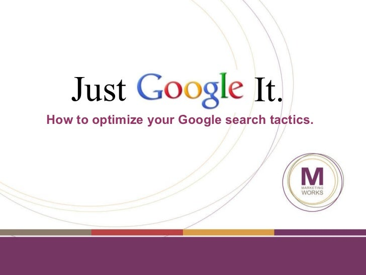 Just   It. How to optimize your Google search tactics.