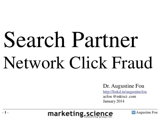 Search Partner Network Click Fraud Dr. Augustine Fou http://linkd.in/augustinefou acfou @mktsci .com January 2014 -1-  Aug...